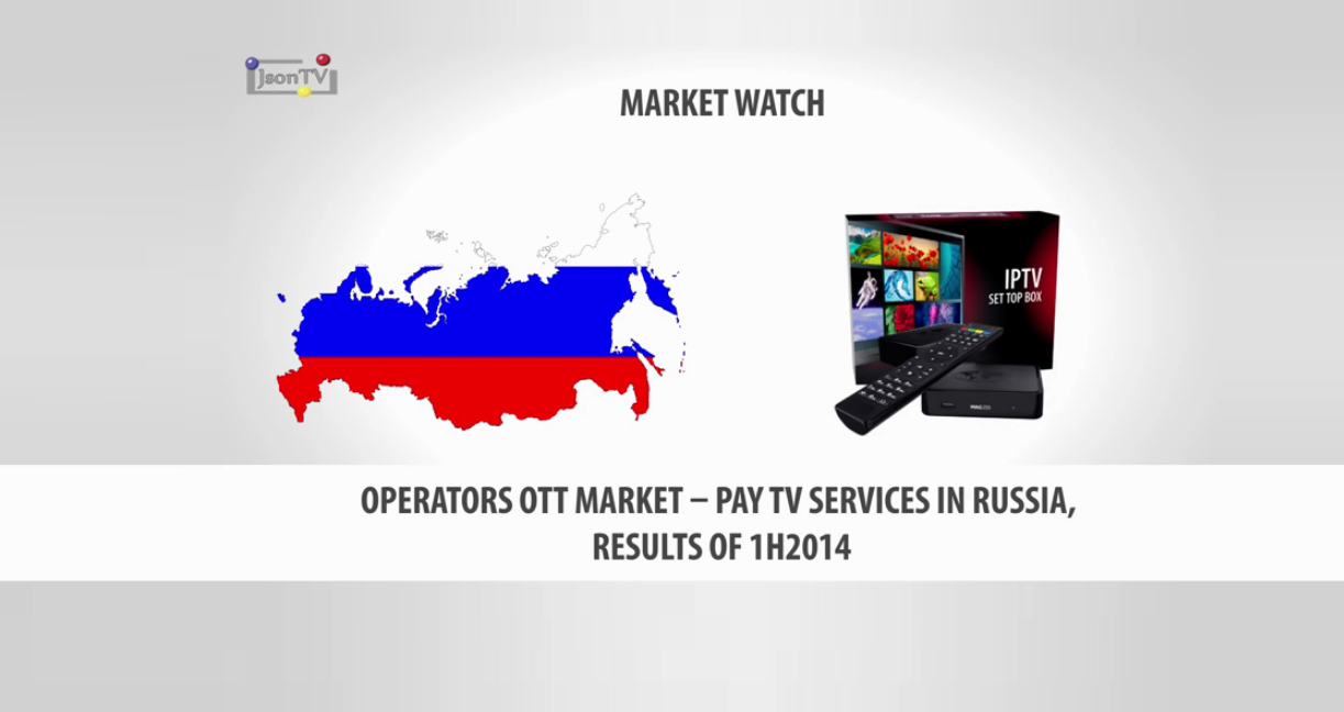 Operators OTT Market – Pay TV Services in Russia, Results of 1H2014 & Forecast till 2018