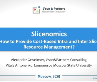 IEEE «ICCCN 2020». Alexander Gerasimov, J'son & Partners. Slicenomics: how to provide cost-based intra and inter-slice resource management?